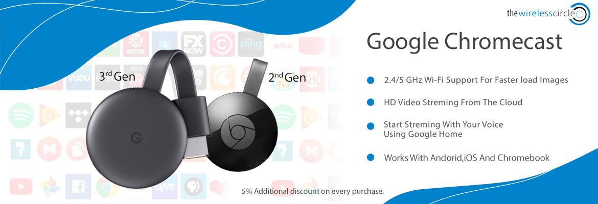 Stream your media with Chromcast 2nd and 3rd Generation +5% additional discount.